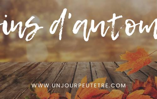 soins d'automne - unjourpeutetre
